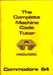 The Complete Machine Code Tutor C64